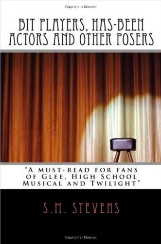 Bit Players, Has-Been Actors and Other Posers: A must-read for fans of Glee, High School Musical and Twilight