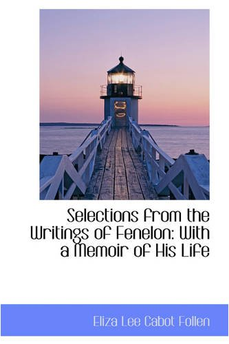Selections from the Writings of Fenelon: With a Memoir of His Life