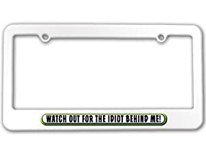 Watch Out For Idiot Behind Me - Funny License Plate Tag Frame - Color White