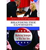 img - for [(Branding the Candidate: Marketing Strategies to Win Your Vote )] [Author: Lisa Spiller] [Jul-2011] book / textbook / text book