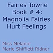 Magnolia Fairy's Hurt Feelings: Fairies Towne, Book 4 | Melanie Marie Shifflett Ridner