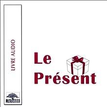 Le Présent - Le cadeau qui, dès aujourd'hui, apporte plus de bonheur et de succès dans votre vie ! | Livre audio Auteur(s) : Spencer Johnson Narrateur(s) : René Gagnon