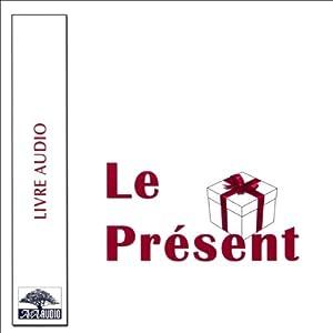 Le Présent - Le cadeau qui, dès aujourd'hui, apporte plus de bonheur et de succès dans votre vie ! | Livre audio