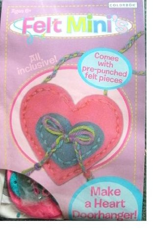 MAKE A HEART DOORHANGER! KIDS AGE 6 AND UP FELT MINI'S KIT FROM COLORBOK - PRE-PUNCHED FELT AND ALL NEEDED TO COMPLETE PROJECT