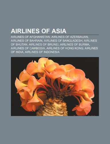 Airlines of Asia: Airlines of Afghanistan, Airlines of Azerbaijan, Airlines of Bahrain, Airlines of Bangladesh, Airlines of Bhutan