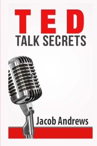 TED Talk Secrets: Storytelling and Presentation Design for Delivering Great TED Style Talks