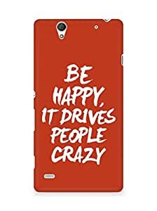 AMEZ be happy it drives people crazy Back Cover For Sony Xperia C4