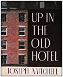 Up in the Old Hotel and Other Stories (0679412638) by Joseph Mitchell