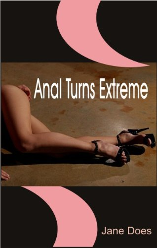 Anal Turns Extreme              (anal sex / intercourse / orgasm / sexual / erotica / erotic / love making )