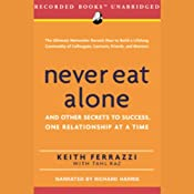 Never Eat Alone: And Other Secrets to Success, One Relationship at a Time | [Keith Ferrazzi, Tahl Raz]