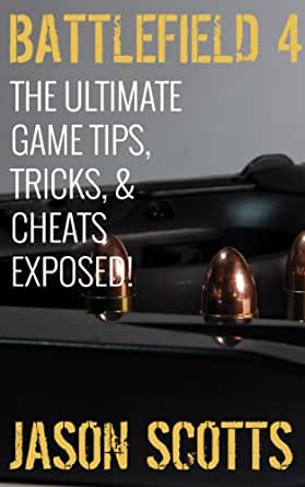 Battlefield 4 :The Ultimate Game Tips, Tricks, & Cheats Exposed