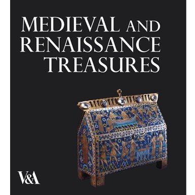 Medieval and Renaissance Treasures from the V&A (new edition)