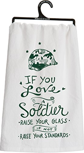 "Primitives By Kathy ""If You Love A Soldier -Raise Your Glass, If Not -Raise Your Standards"" Tea Towel"