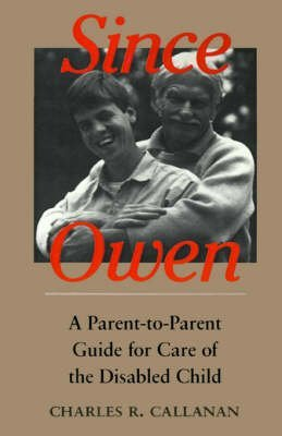 since-owen-a-parent-to-parent-guide-for-care-of-the-disabled-child-by-charles-r-callanan-published-j