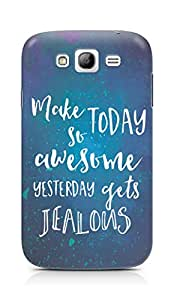 AMEZ make today so awesome yesterday gets jealous Back Cover For Samsung Grand Neo Plus