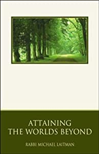 Attaining the Worlds Beyond: A Guide to Spiritual Discovery | [Rabbi Michael Laitman]