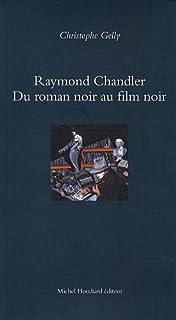 Raymond Chandler, du roman noir au film noir