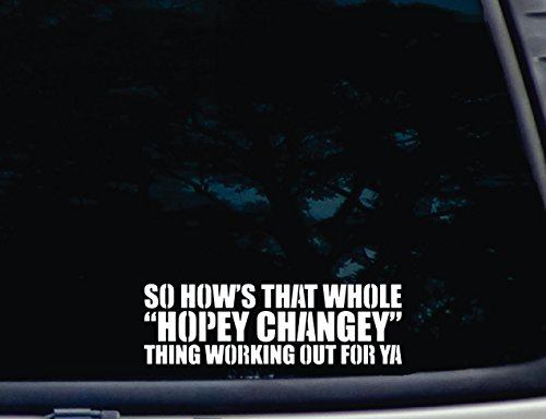 "So How'S That Whole ""Hopey Changey"" Thing Working Out For Ya - 8"" X 2 1/2"" Die Cut Vinyl Decal For Window, Car, Truck, Tool Box, Virtually Any Hard, Smooth Surface"
