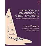 Reciprocity and Redistribution in Andean Civilizations: The 1969 Lewis Henry Morgan Lectures