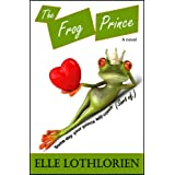 The Frog Prince (A Romantic Comedy) ~ Elle Lothlorien