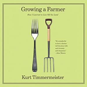 Growing a Farmer: How I Learned to Live Off the Land | [Kurt Timmermeister]
