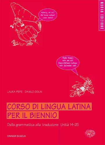 Corso di lingua latina per il biennio - Dalla grammatica alla traduzione - Unità 14-25
