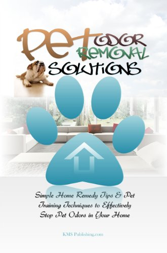 Pet Odor Removal Solutions: Simple Home Remedy Tips & Pet Training Techniques to Effectively Stop Pet Odors in Your Home