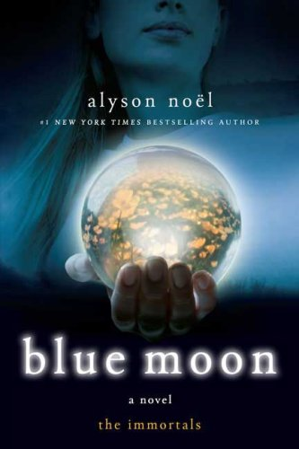 Blue Moon (The Immortals, Book 2), Alyson Noël