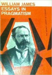 essays in pragmatism by william james