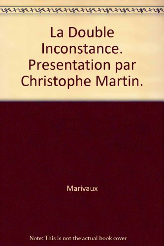 La Double Inconstance. Presentation par Christophe Martin.