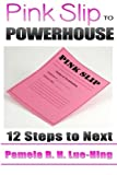 img - for Pink Slip to POWERHOUSE: 12 Steps to Next book / textbook / text book