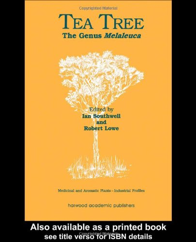 Tea Tree: The Genus Melaleuca (Medicinal and Aromatic Plants - Industrial Profiles)