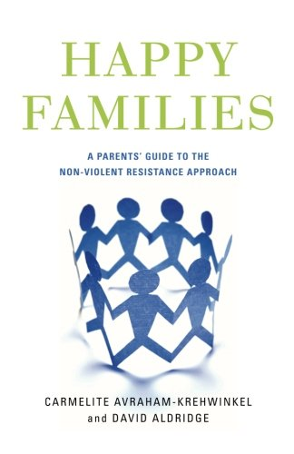 Happy Families: A Parents' Guide to the Non-Violent Resistance Approach
