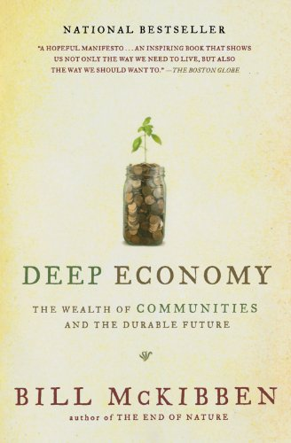 Deep Economy: The Wealth of Communities and the Durable Future: Bill McKibben: 9780805087222: Amazon.com: Books