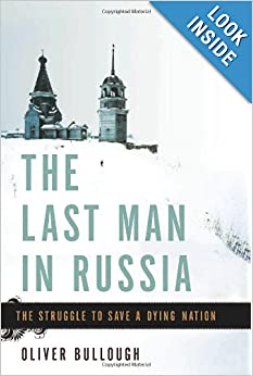 The Last Man in Russia The Struggle to Save a Dying Nation  - Oliver Bullough
