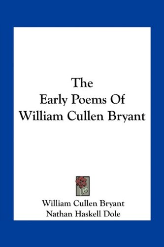 the early life and times of william cullen bryant William cullen bryant (november 3, 1794 – june 12, 1878) bryant developed an interest in poetry early in life under his father's tutelage.
