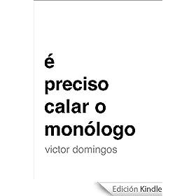 � Preciso Calar o Mon�logo (Portuguese Edition)
