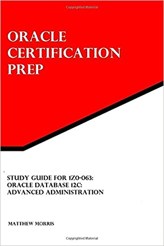 Study Guide for 1Z0-063: Oracle Database 12c: Advanced Administration: Oracle Certification Prep written by Matthew Morris