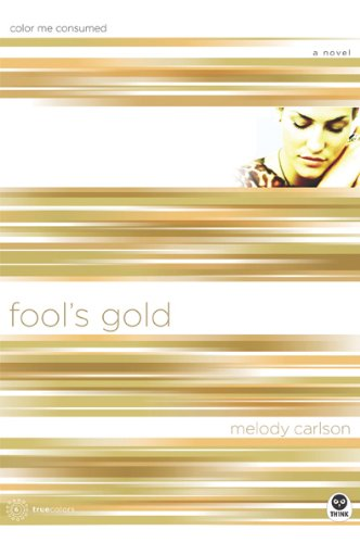 Fool's Gold: Color Me Consumed (TrueColors Series #6)