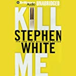 Kill Me (       UNABRIDGED) by Stephen White Narrated by Dick Hill