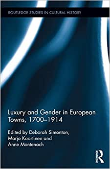 Luxury And Gender In European Towns, 1700-1914 (Routledge Studies In Cultural History)
