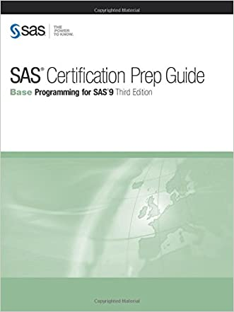SAS Certification Prep Guide: Base Programming for SAS 9, Third Edition written by SAS Institute