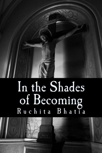 In the Shades of Becoming: The heart and soul of an adolecense's experience. The breaking and tearing of teenager's reality as they step forthe into society's glare.