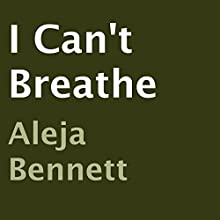 I Can't Breathe (       UNABRIDGED) by Aleja Bennett Narrated by Ali Cheff