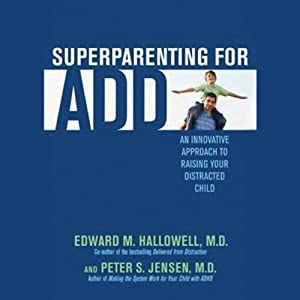 Superparenting for ADD: An Innovative Approach to Raising Your Distracted Child | [Edward M. Hallowell, Peter S. Jensen]