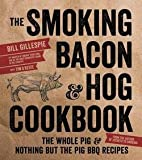 img - for The Smoking Bacon & Hog Cookbook : The Whole Pig & Nothing But the Pig BBQ Recipes (Paperback)--by Bill Gillespie [2016 Edition] book / textbook / text book