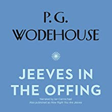 Jeeves in the Offing: The Jeeves and Wooster Series Audiobook by P. G. Wodehouse Narrated by Ian Carmichael