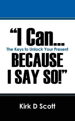 Image for I Can...Because I Say So!: The Keys to Unlock Your Present