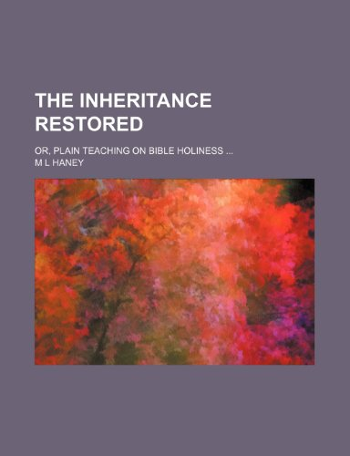 The inheritance restored; or, Plain teaching on Bible holiness