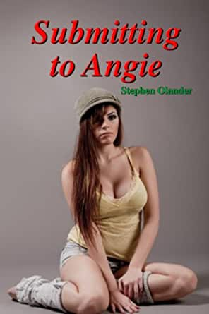 Submitting to Angie - Kindle edition by Stephen Olander